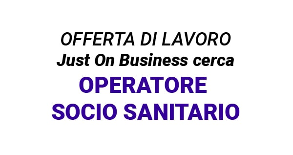 Just On Business cerca 1 OSS OPERATORE SOCIO SANITARIO