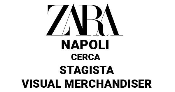 ZARA NAPOLI CERCA STAGISTA VISUAL MERCHANDISER