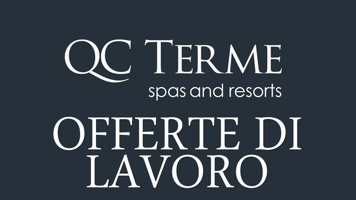 QC Terme spas and resorts, offerte di lavoro
