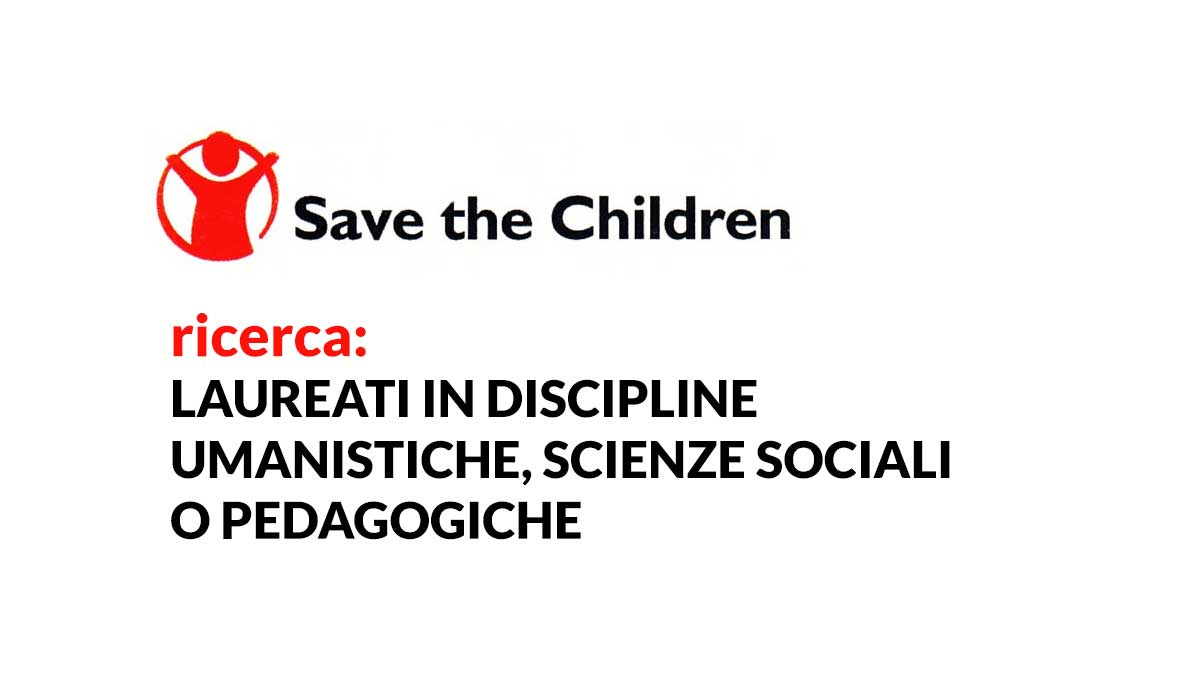 LAUREATI in discipline umanistiche, scienze sociali o pedagogiche SAVE THE CHILDREN lavora con noi 2020